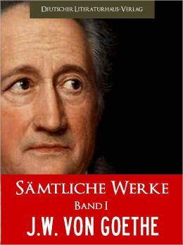 GOETHE - SAEMTLICHE WERKE GOETHE - SAEMTLICHE WERKE (Band I) DER WELTWEIT-BESTSELLER: Meisterwerke von Johann Wolfgang von Goethe - FAUST, DIE LEIDEN DES JUNGEN WERTHER, EGMONT, WILHELM MEISTERS LEHRJAHRE UND MEHR (German Edition) Nook NOOKbook
