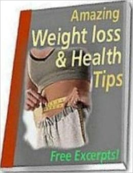 Healthy Weight Loss eBook about Amazing Weight Loss and Health Tips - Natural Foods - Self Improvement