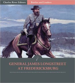 Battles & Leaders of the Civil War: General James Longstreet at Fredericksburg (Illustrated)