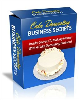 Cake Decorating Business Secrets AAA+++
