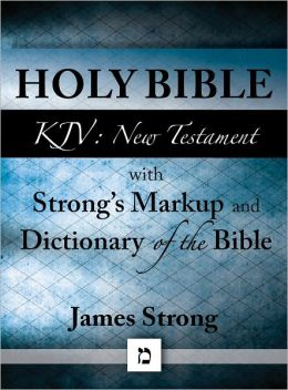 KJV (King James Version) New Testament Bible with Strong's Markup and Dictionary (originally an appendix to Strong's Exhaustive Concordance of the Bible) (with beautiful Greek and superior navigation)