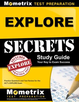 EXPLORE Secrets Study Guide: Practice Questions and Test Review for the ACT's EXPLORE Exam