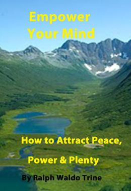 Empower Your Mind: How to Attract Peace, Power and Plenty