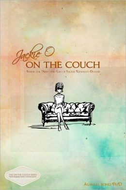 Jackie O: On the Couch: Inside the Mind and Life of Jackie Kennedy Onassis