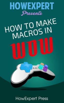 How To Make Macros In WoW - Your Step-By-Step Guide To Making Macros In WoW