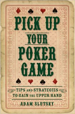 Pick Up Your Poker Game: Tips and Strategies to Gain the Upper Hand