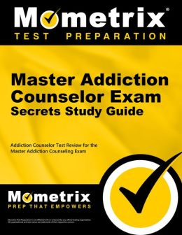 Master Addiction Counselor Exam Secrets Study Guide: Addiction Counselor Test Review for the Master Addiction Counseling Exam