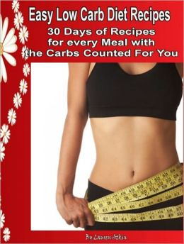 Easy Low Carb Diet Recipes:30 Days of Recipes for every Meal with the Carbs Counted For You