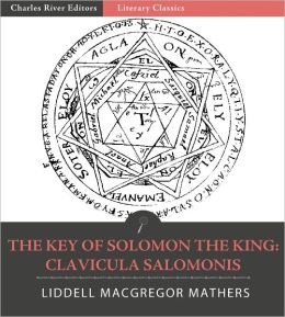 The Key of Solomon the King: Clavicula Salomonis (Illustrated)