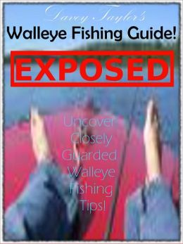 Walleye Fishing Guide Exposed: Uncover Closely Guarded Walleye Fishing Tips! and How to Catch Walleye Fishing Techniques