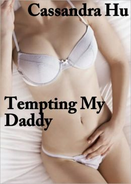Tempting My Daddy (Begging Stepdaughter