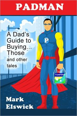 Padman: A Dad's Guide to Buying...Those and Other Tales