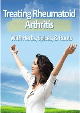 Treating Rheumatoid Arthritis With Herbs, Spices, & Roots
