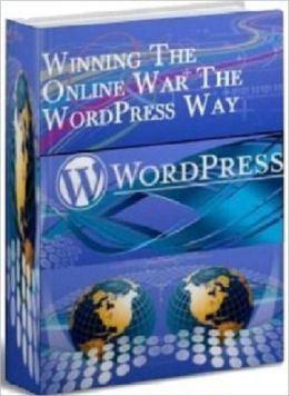 Winning the Online War the Word Press Way - Make Money Online Today