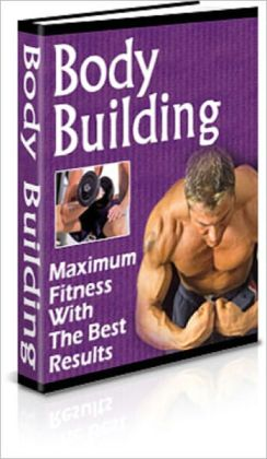 Body Building: Maximum Fitness with Best Results