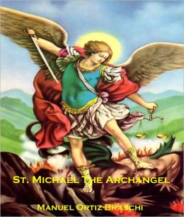 St. Michael The Archangel: The Prince Of Angels! (Unique & Rare Consecration Inside)