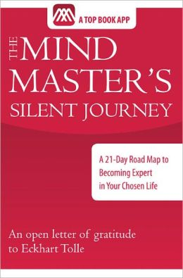 The Mind Master's Silent Journey, A 21-Day Road Map to Becoming Expert in Your Chosen Life