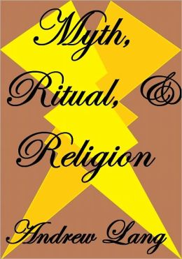 MYTH, RITUAL AND RELIGION Volume II