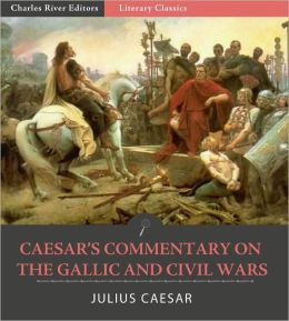 Caesar's Commentary on the Gallic and Civil Wars, and Commentary by Hirtius