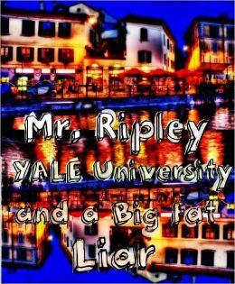 Mr. Ripley, Yale University, and a Big Fat Liar