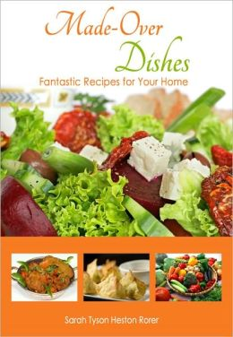 Made-Over Dishes: Fantastic Recipes for Your Home