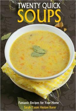 Twenty Quick Soups: Fantastic Recipes for Your Home