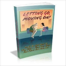 Letting Go, Moving On - Don't be held back by the past - face your guilt and fears and move on! (Self Help Guide eBook NoookBook)