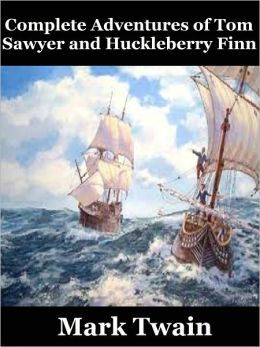 Complete Adventures of Tom Sawyer and Huckleberry Finn: Adventures of Huckleberry Finn (Complete), The Adventures of Tom Sawyer, The Adventures of Huckleberry Finn (Tom Sawyer's Comrade), Tom Sawyer Detective and Tom Sawyer Abroad (CLassics Collection)
