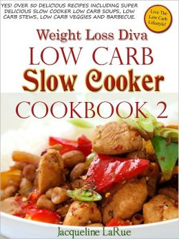 Weight Loss Diva Low Carb Slow Cooker Cookbook 2