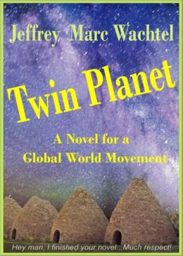 Twin Planet - A Novel for a Global World Movement