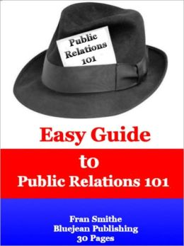 Easy Guide to Public Relations 101: History, Marketing and Ethics