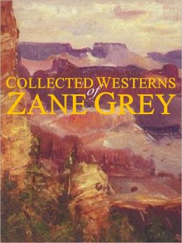 Collected Westerns of Zane Grey (19 Complete Books: Desert Gold, Riders of the Purple Sage, Valley of Wild Horses, Lone Star Ranger, Rainbow Trail, Border Legion, Wildfire, Mysterious Rider, Heritage of the Desert, Rustlers of Pecos County, +)