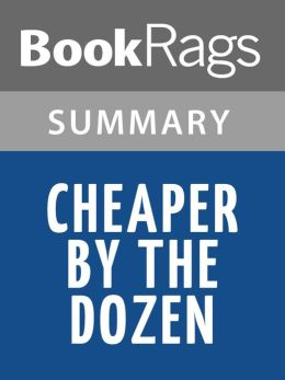 Cheaper by the Dozen by Frank Bunker Gilbreth, Sr. l Summary & Study Guide
