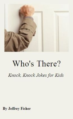 Who's There? Knock, Knock Jokes for Kids