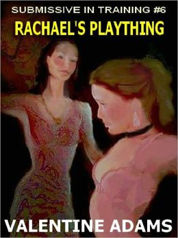 SUBMISSIVE IN TRAINING #6: Rachael's Plaything