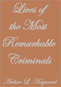 LIVES OF THE MOST REMARKABLE CRIMINALS