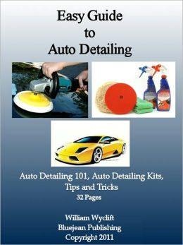 Easy Guide to Auto Detailing 101: Detailing Kits and How to Methods