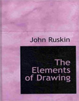 The Elements of Drawing: In Three Letters To Beginners! A Classic Drawing Book By John Ruskin! AAA+++