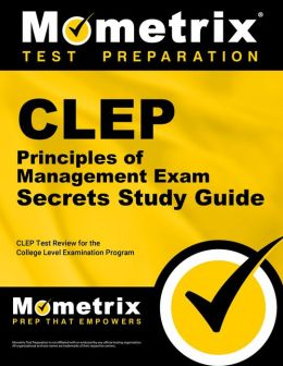 CLEP Principles of Management Exam Secrets Study Guide: CLEP Test Review for the College Level Examination Program