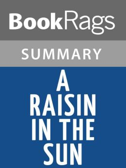 A Raisin in the Sun by Lorraine Hansberry Summary & Study Guide