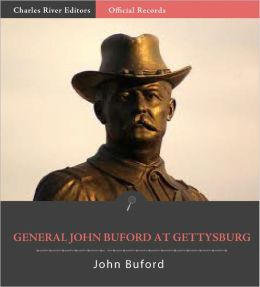 Official Records of the Union and Confederate Armies: John Buford's Reports of the Battle of Gettysburg (Illustrated)