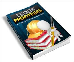 Ebook Profiteers – Build Your Own Profitable eBook Business