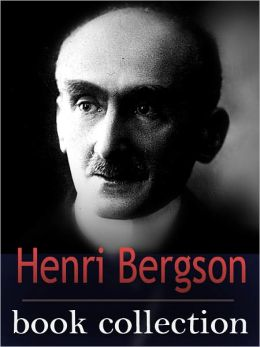 The Henri Bergson Book Collection (including The Meaning Of The War, Creative Evolution and more)