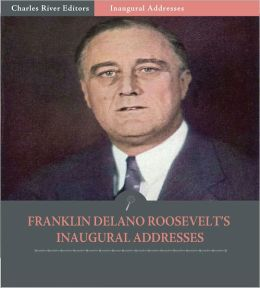 Inaugural Addresses: President Franklin D. Roosevelt's Inaugural Addresses (Illustrated)