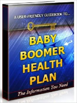 Baby Boomer Health Plan - The Baby Boomer's Guide To Living A Long, Prosperous And Healthy Life