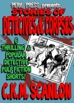 Stories of Detectives and Corpses: 6 Thrilling and Popular Detective Pulp Fiction Shorts