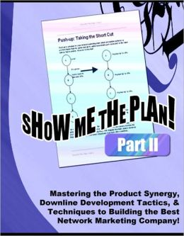 SHOW ME THE PLAN! Part 2 - Mastering the Product Synergy, Downline Development Tactics, & Techniques to Building the Best Network Marketing Company - Down the Rabbit Hole, Pros and Cons of Accumulation, Buying Position, The Dreaded Demotion, and more