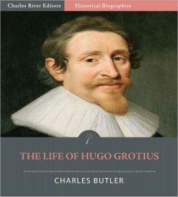 The Life of Hugo Grotius (Illustrated)