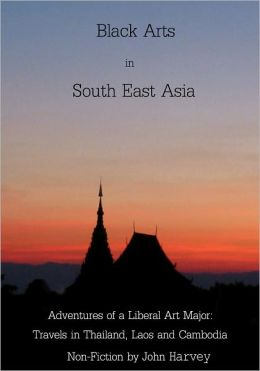 Black Arts in South East Asia, Adventures in Thailand, Laos, and Cambodia