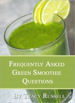 Green Smoothie Q&A - 115 Questions Answered About Green Smoothies, Health & Nutrition